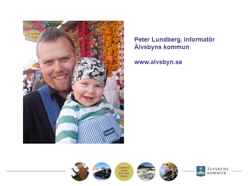 Peter Lundberg, informatör Älvsbyns kommun www.alvsbyn.se