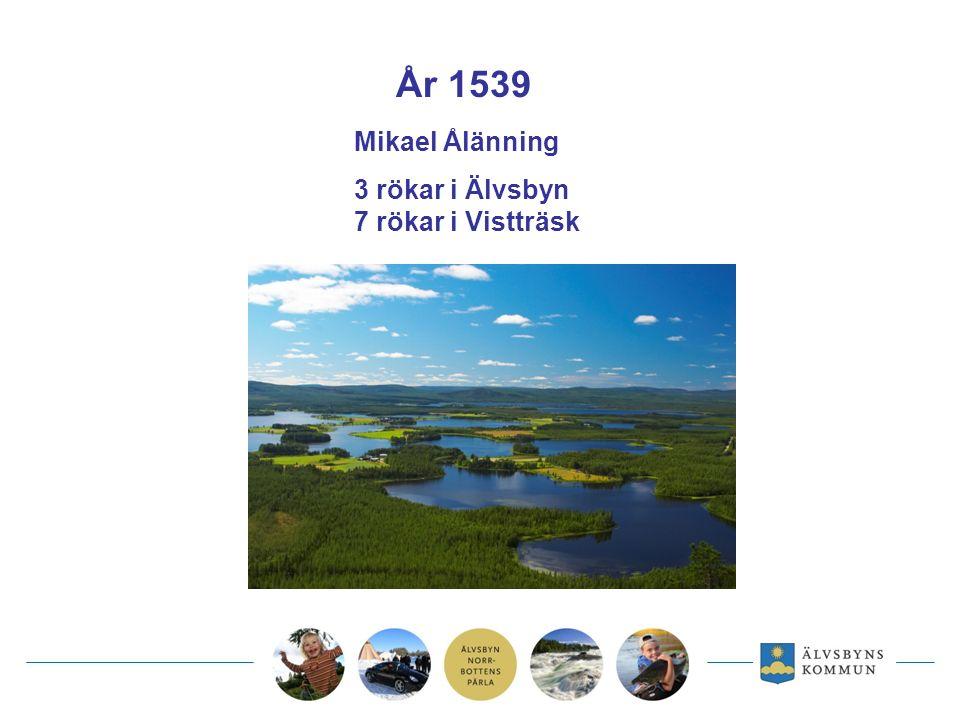 År 1539 Mikael Ålänning 3 rökar i Älvsbyn 7 rökar i Vistträsk