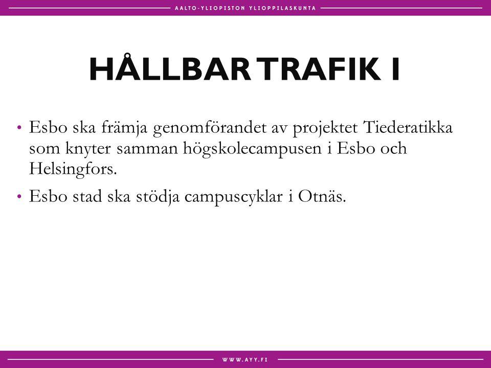 HÅLLBAR TRAFIK II Cykeltrafiken i Esbo ska göras så smidig som möjligt Cykelförbindelsen längs Västerleden till Helsingfors bör bli ett särskilt utvecklingsobjekt Cykelvägar får inte avbrytas av trottoarkanter Cykelvägar och cykelrutter ska vara obrutna Cykelrutternas tillstånd och underhåll ska säkerställas.