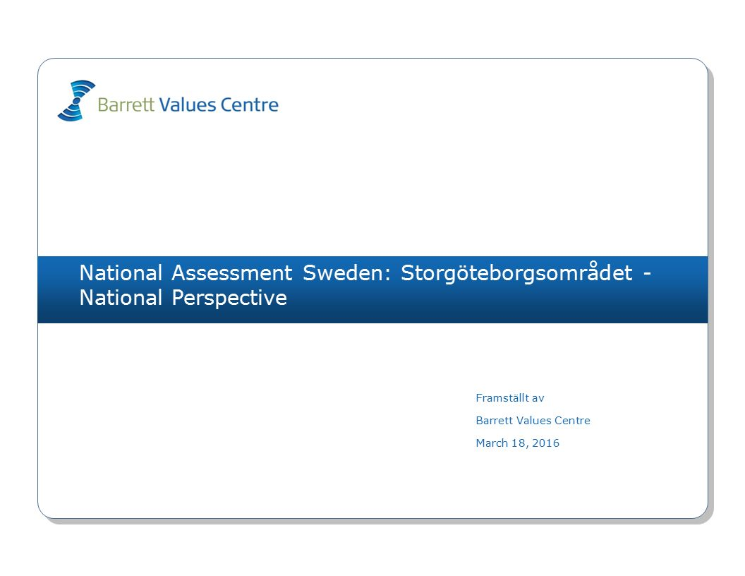 National Assessment Sweden: Storgöteborgsområdet - National Perspective Framställt av Barrett Values Centre March 18, 2016