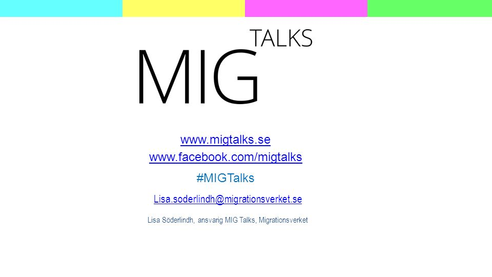 www.migtalks.se www.facebook.com/migtalks #MIGTalks Lisa.soderlindh@migrationsverket.se Lisa Söderlindh, ansvarig MIG Talks, Migrationsverket