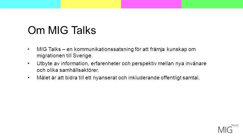 Om MIG Talks MIG Talks – en kommunikationssatsning för att främja kunskap om migrationen till Sverige.