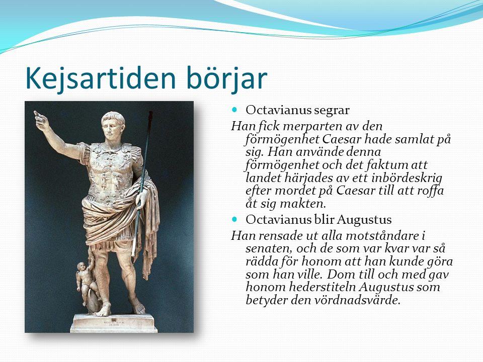Kejsartiden börjar Octavianus segrar Han fick merparten av den förmögenhet Caesar hade samlat på sig.