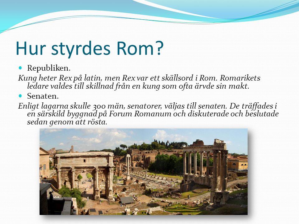 Hur styrdes Rom. Republiken. Kung heter Rex på latin, men Rex var ett skällsord i Rom.