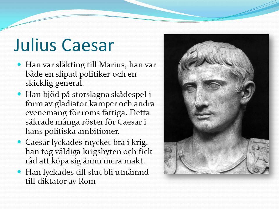 Julius Caesar Han var släkting till Marius, han var både en slipad politiker och en skicklig general.