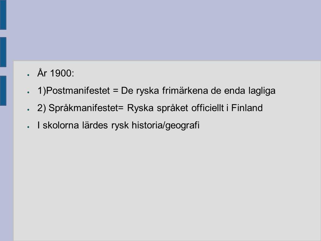 ● År 1900: ● 1)Postmanifestet = De ryska frimärkena de enda lagliga ● 2) Språkmanifestet= Ryska språket officiellt i Finland ● I skolorna lärdes rysk