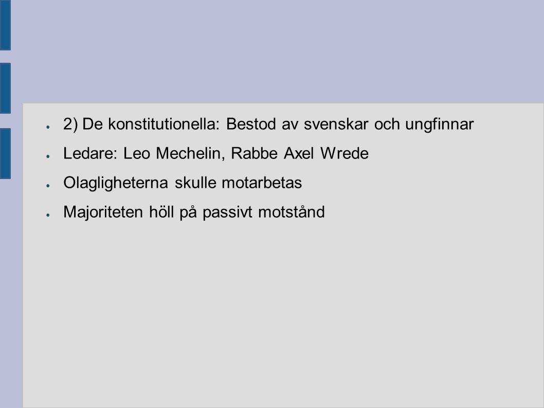 ● 2) De konstitutionella: Bestod av svenskar och ungfinnar ● Ledare: Leo Mechelin, Rabbe Axel Wrede ● Olagligheterna skulle motarbetas ● Majoriteten h