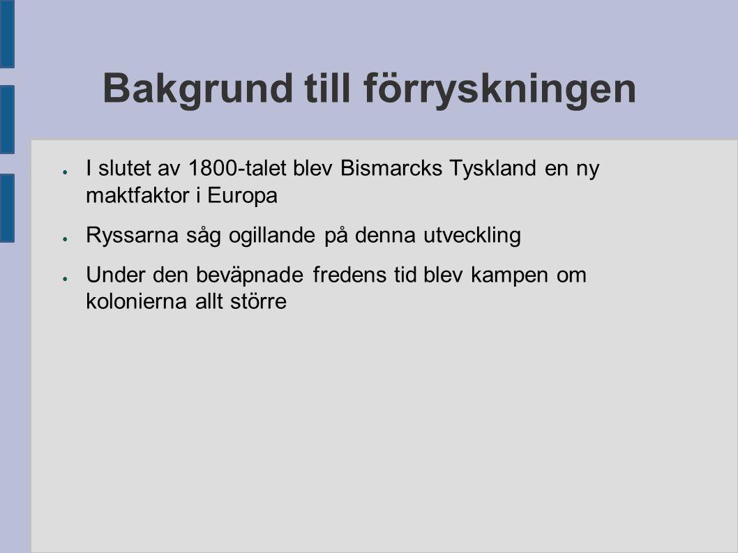 Bakgrund till förryskningen ● I slutet av 1800-talet blev Bismarcks Tyskland en ny maktfaktor i Europa ● Ryssarna såg ogillande på denna utveckling ●