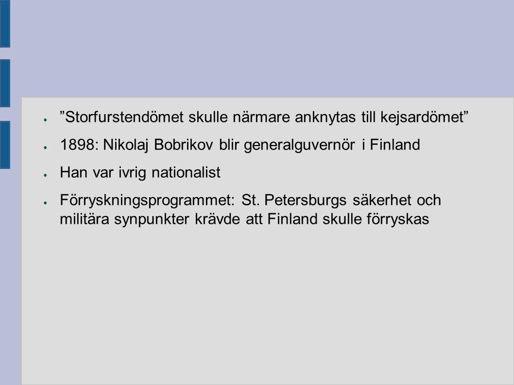 """● """"Storfurstendömet skulle närmare anknytas till kejsardömet"""" ● 1898: Nikolaj Bobrikov blir generalguvernör i Finland ● Han var ivrig nationalist ● Fö"""