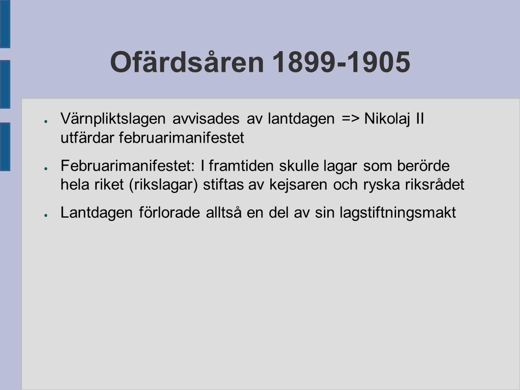 Ofärdsåren 1899-1905 ● Värnpliktslagen avvisades av lantdagen => Nikolaj II utfärdar februarimanifestet ● Februarimanifestet: I framtiden skulle lagar