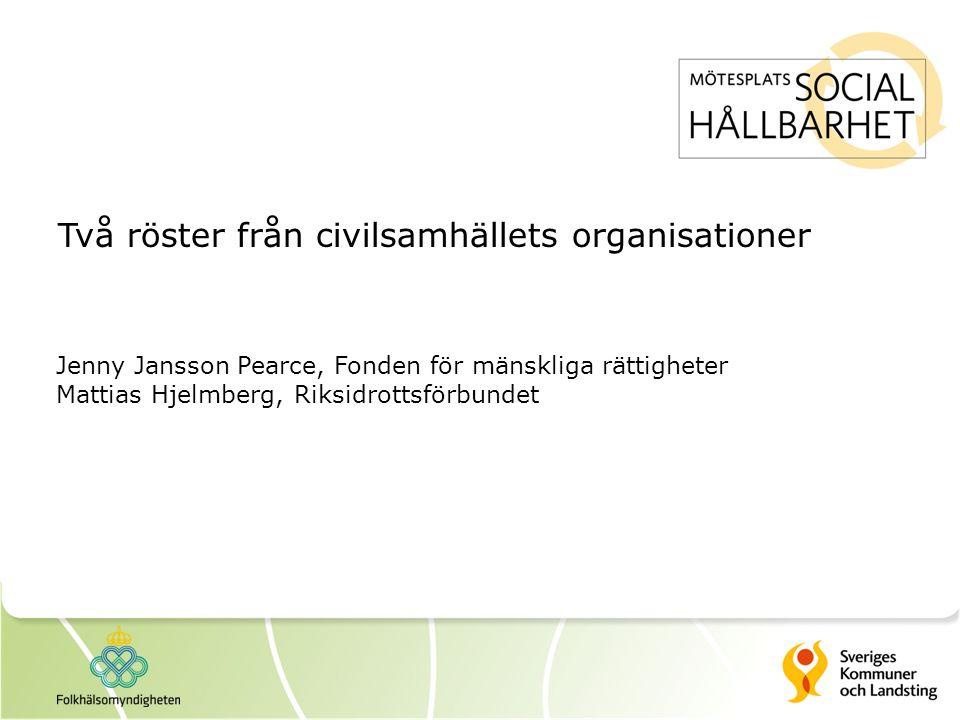 Två röster från civilsamhällets organisationer Jenny Jansson Pearce, Fonden för mänskliga rättigheter Mattias Hjelmberg, Riksidrottsförbundet