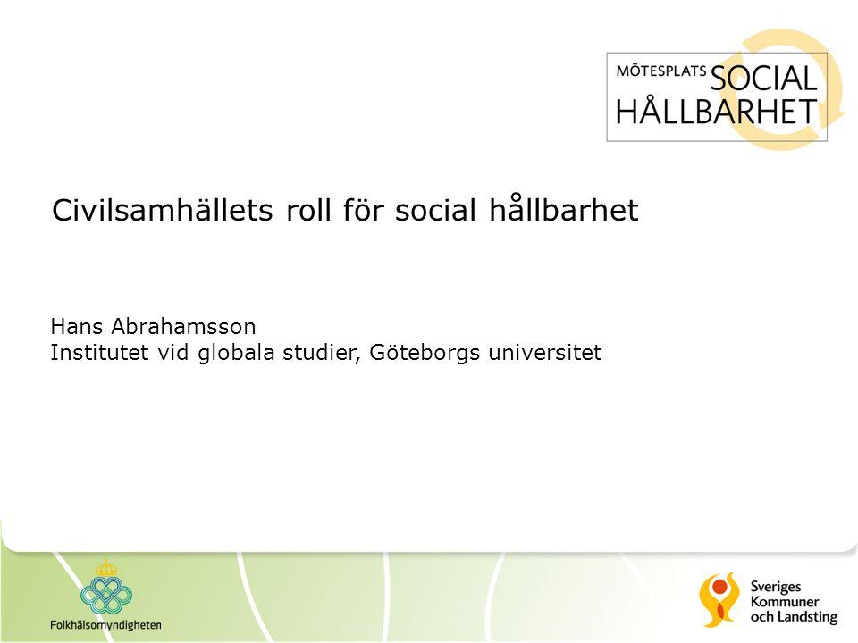 Civilsamhällets roll för social hållbarhet Hans Abrahamsson Institutet vid globala studier, Göteborgs universitet