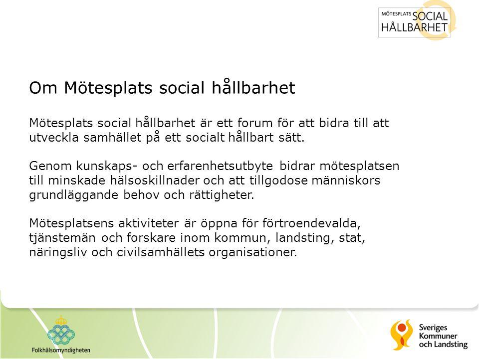 Om Mötesplats social hållbarhet Mötesplats social hållbarhet är ett forum för att bidra till att utveckla samhället på ett socialt hållbart sätt.