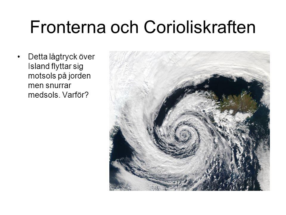 Fronterna och Corioliskraften Detta lågtryck över Island flyttar sig motsols på jorden men snurrar medsols.
