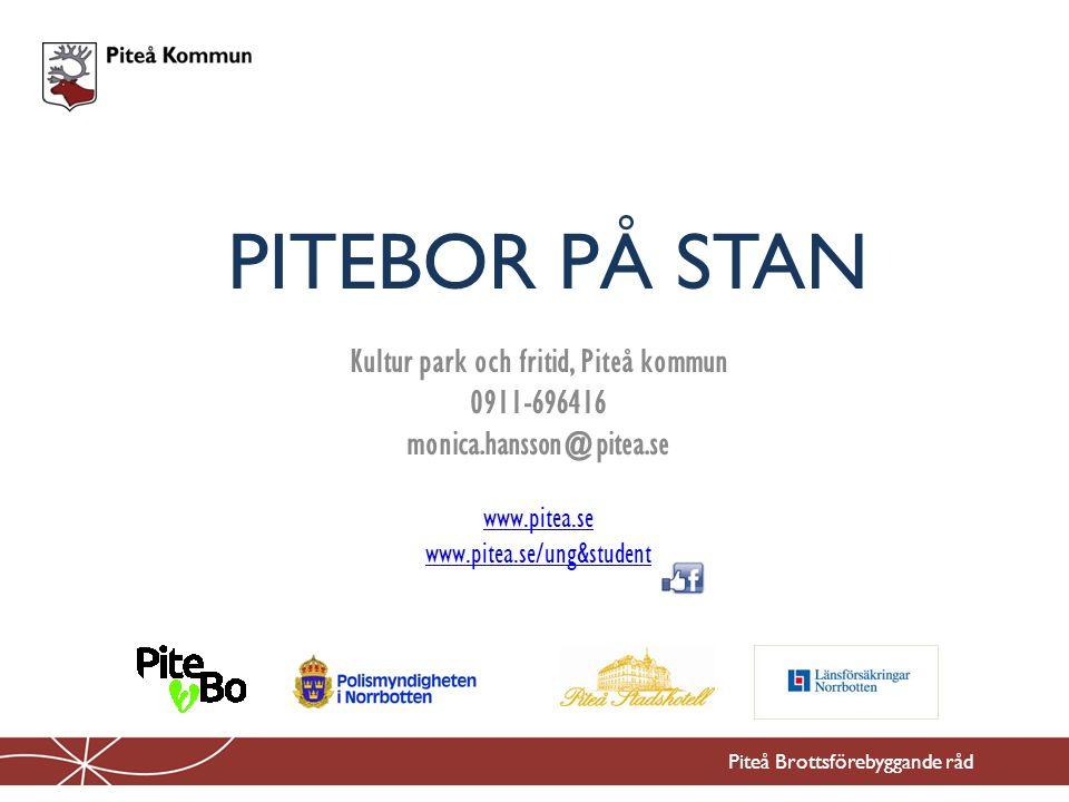 PITEBOR PÅ STAN Kultur park och fritid, Piteå kommun 0911-696416 monica.hansson@pitea.se www.pitea.se www.pitea.se/ung&student Piteå Brottsförebyggande råd