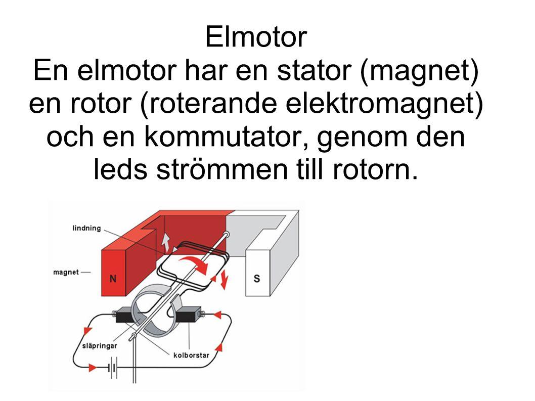Elmotor En elmotor har en stator (magnet) en rotor (roterande elektromagnet) och en kommutator, genom den leds strömmen till rotorn.