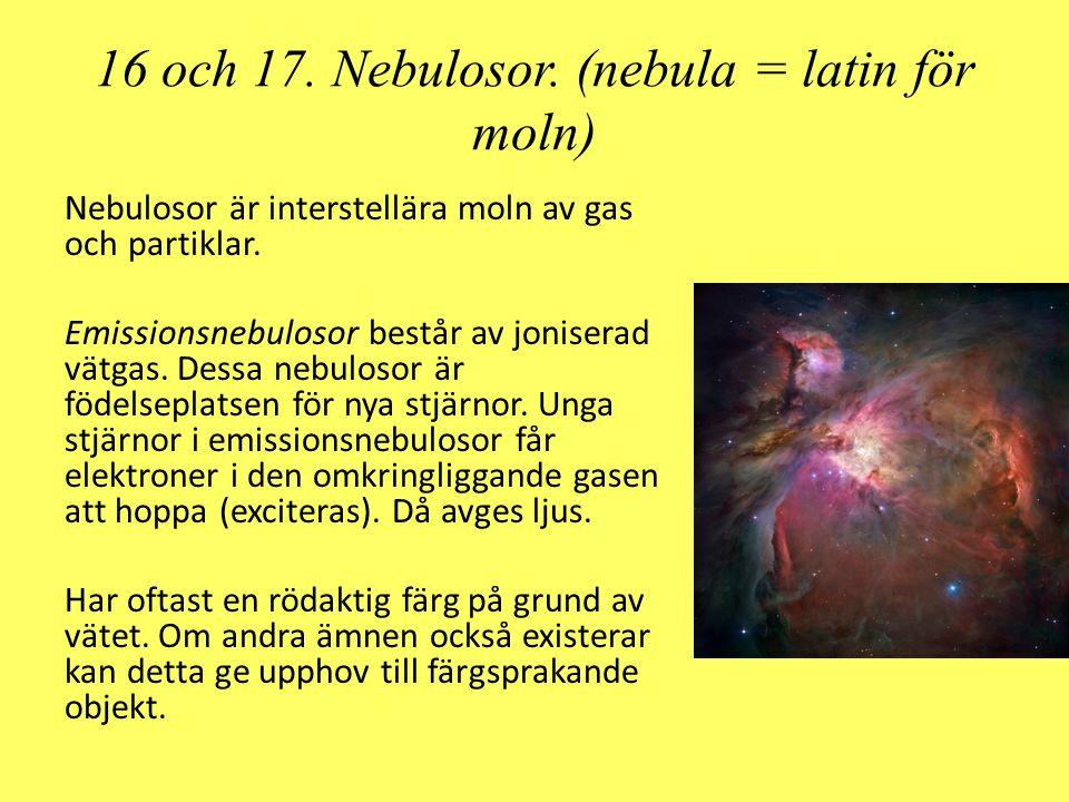 16 och 17. Nebulosor. (nebula = latin för moln) Nebulosor är interstellära moln av gas och partiklar. Emissionsnebulosor består av joniserad vätgas. D