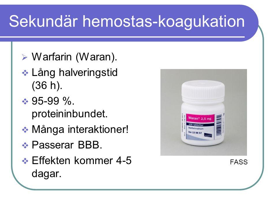 Sekundär hemostas-koagukation  Warfarin (Waran).  Lång halveringstid (36 h).