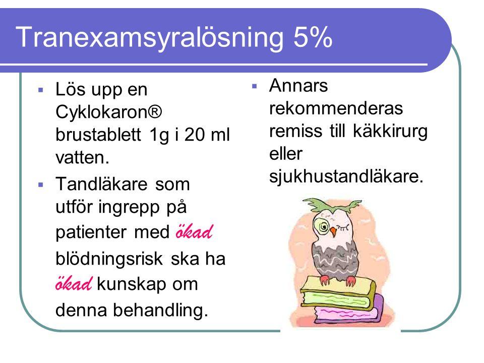 Tranexamsyralösning 5%  Lös upp en Cyklokaron® brustablett 1g i 20 ml vatten.