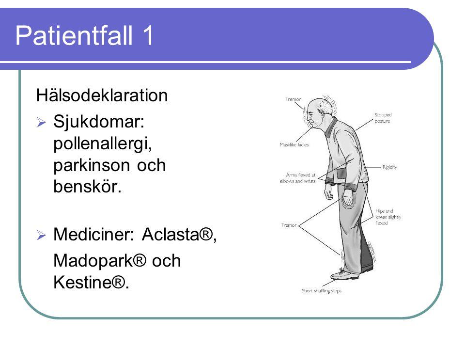 Patientfall 1 Hälsodeklaration  Sjukdomar: pollenallergi, parkinson och benskör.