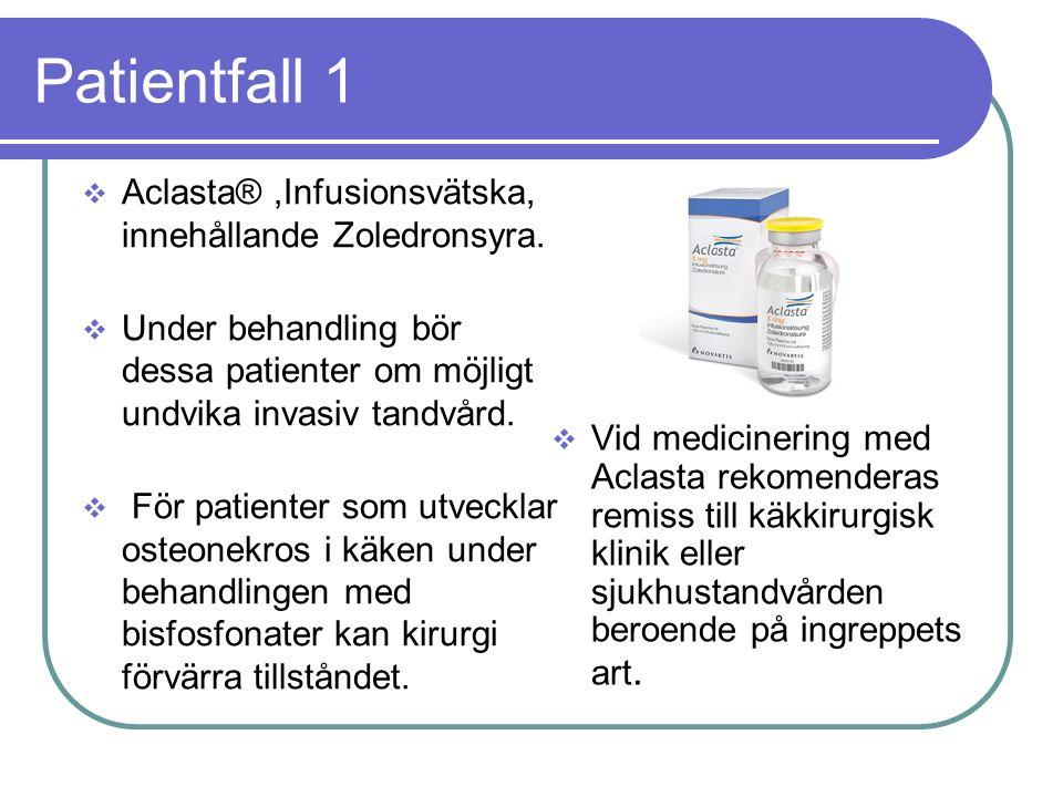 Patientfall 1  Aclasta®,Infusionsvätska, innehållande Zoledronsyra.