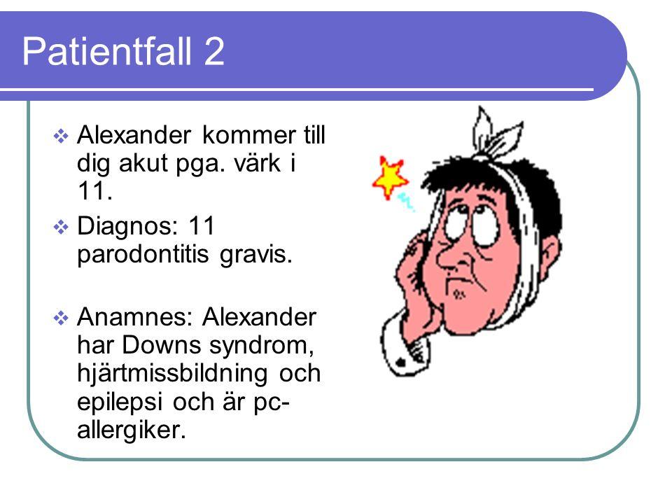 Patientfall 2  Alexander kommer till dig akut pga.