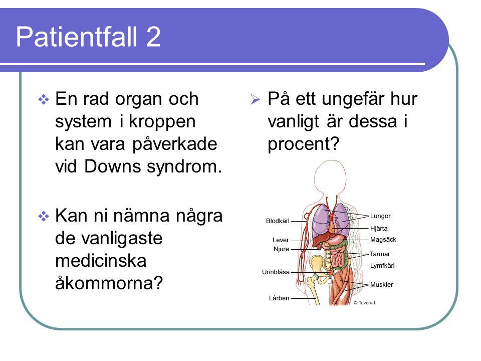 Patientfall 2  Hjärtfel förekommer hos 40%. Hörselnedsättning förekommer hos 70%.