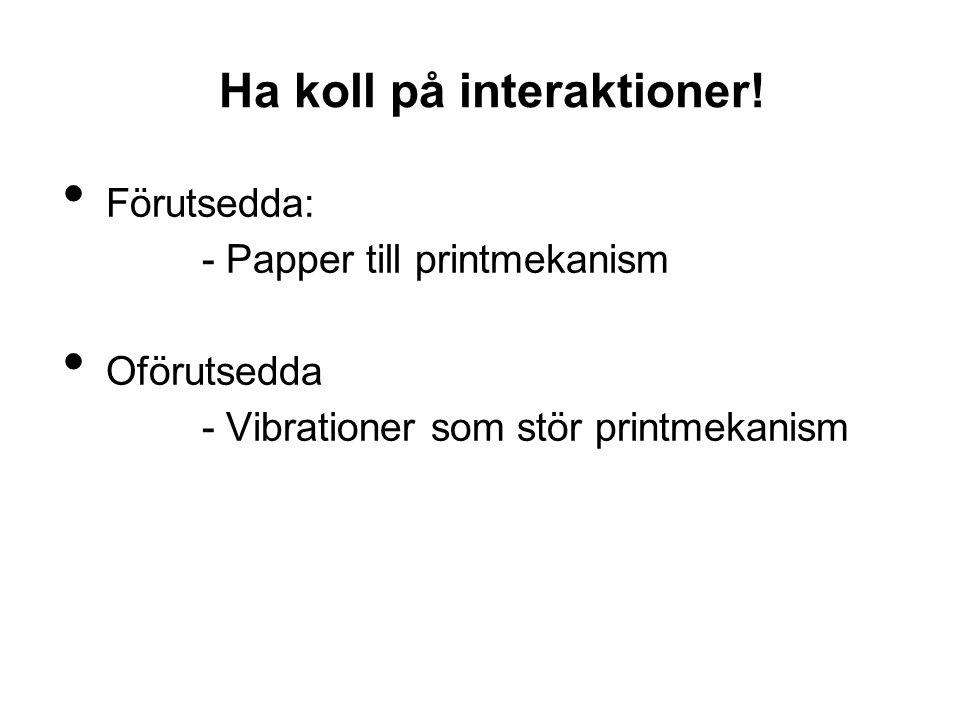 Förutsedda: - Papper till printmekanism Oförutsedda - Vibrationer som stör printmekanism Ha koll på interaktioner!