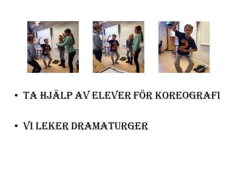 Ta hjälp av elever för koreografi Vi leker dramaturger
