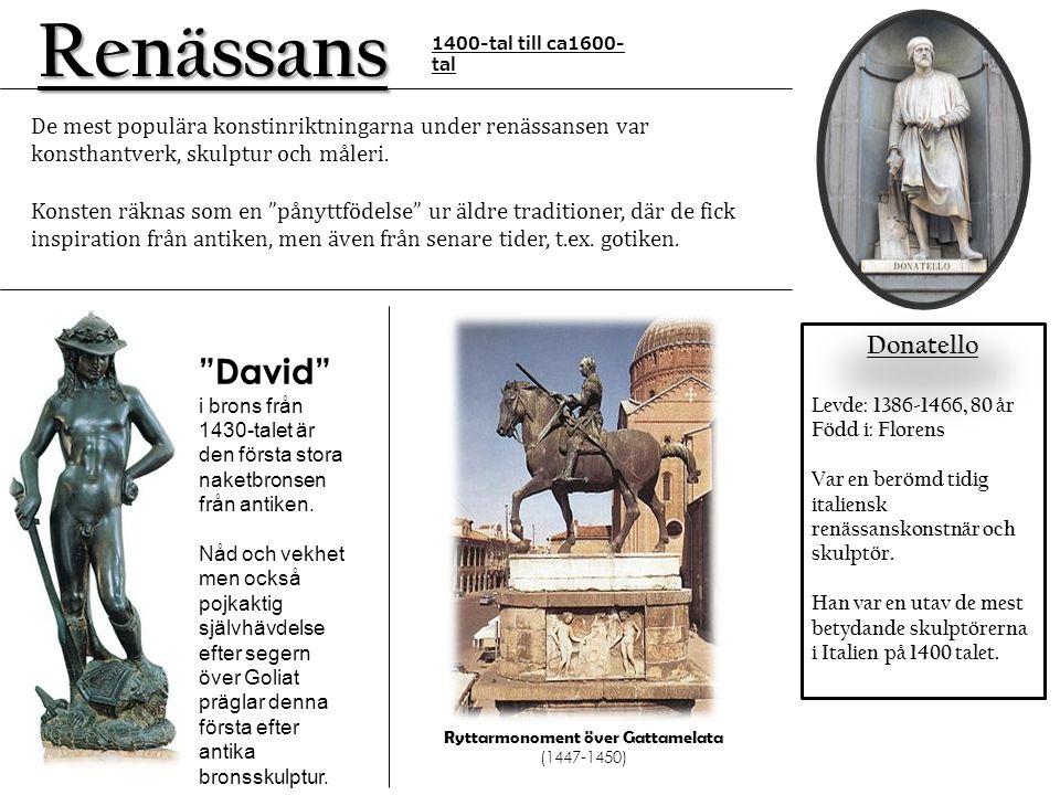 Renässans Donatello Levde: 1386-1466, 80 år Född i: Florens Var en berömd tidig italiensk renässanskonstnär och skulptör. Han var en utav de mest bety