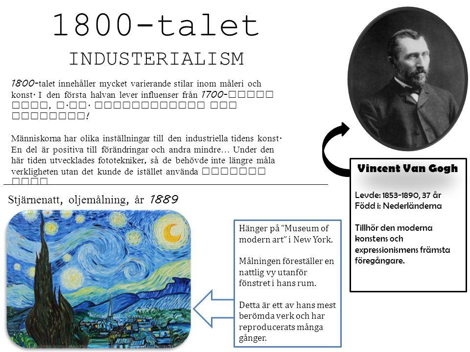 1800-talet INDUSTERIALISM 1800- talet innehåller mycket varierande stilar inom måleri och konst. I den första halvan lever influenser från 1700- talet