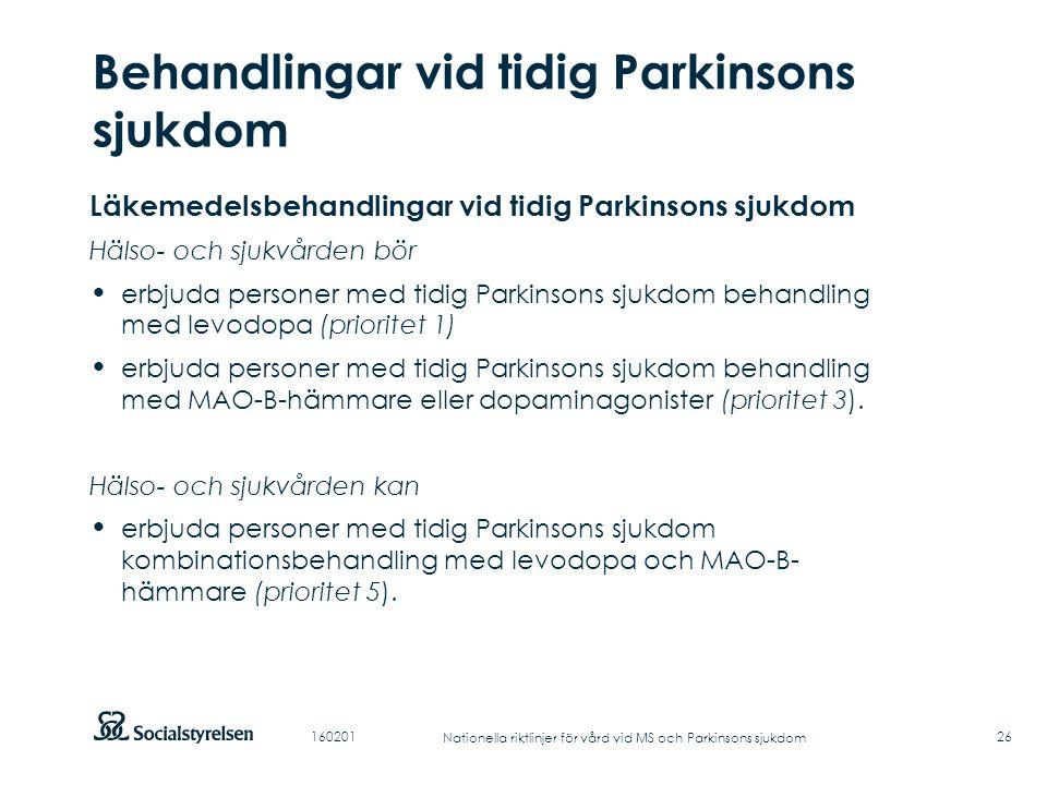 Att visa fotnot, datum, sidnummer Klicka på fliken Infoga och klicka på ikonen sidhuvud/sidfot Klistra in text: Klistra in texten, klicka på ikonen (Ctrl), välj Behåll endast text Punktlista nivå 1: Century Gothic, normal 19pt Nivå 2: Century Gothic normal 19pt Rubrik: Century Gothic, bold 33pt Behandlingar vid tidig Parkinsons sjukdom 26 Läkemedelsbehandlingar vid tidig Parkinsons sjukdom Hälso- och sjukvården bör erbjuda personer med tidig Parkinsons sjukdom behandling med levodopa (prioritet 1) erbjuda personer med tidig Parkinsons sjukdom behandling med MAO-B-hämmare eller dopaminagonister (prioritet 3).