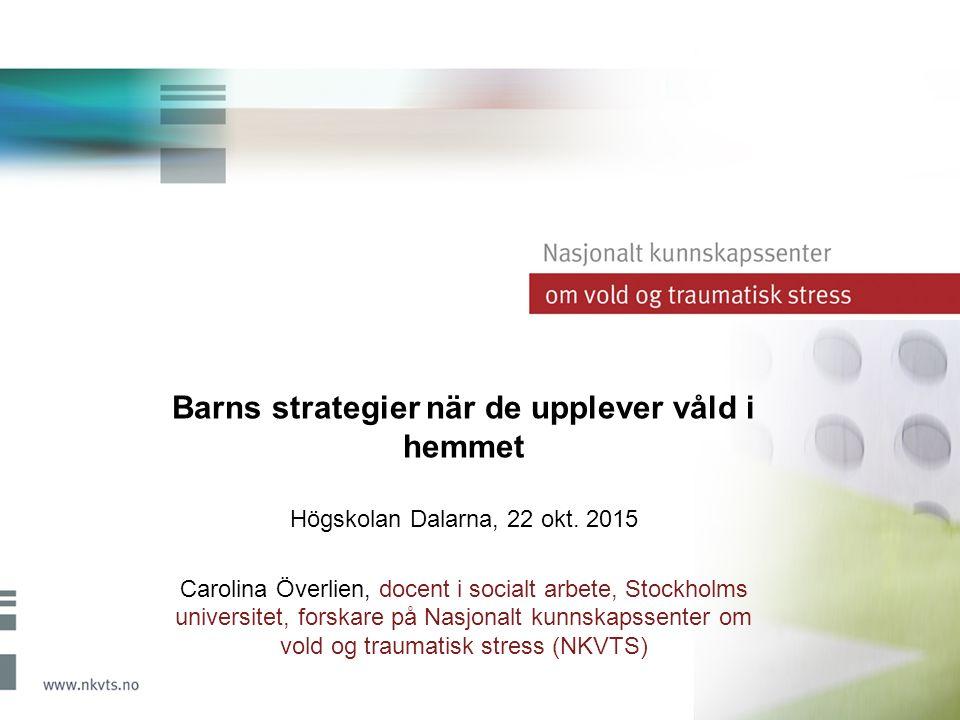 Barns strategier när de upplever våld i hemmet Högskolan Dalarna, 22 okt.