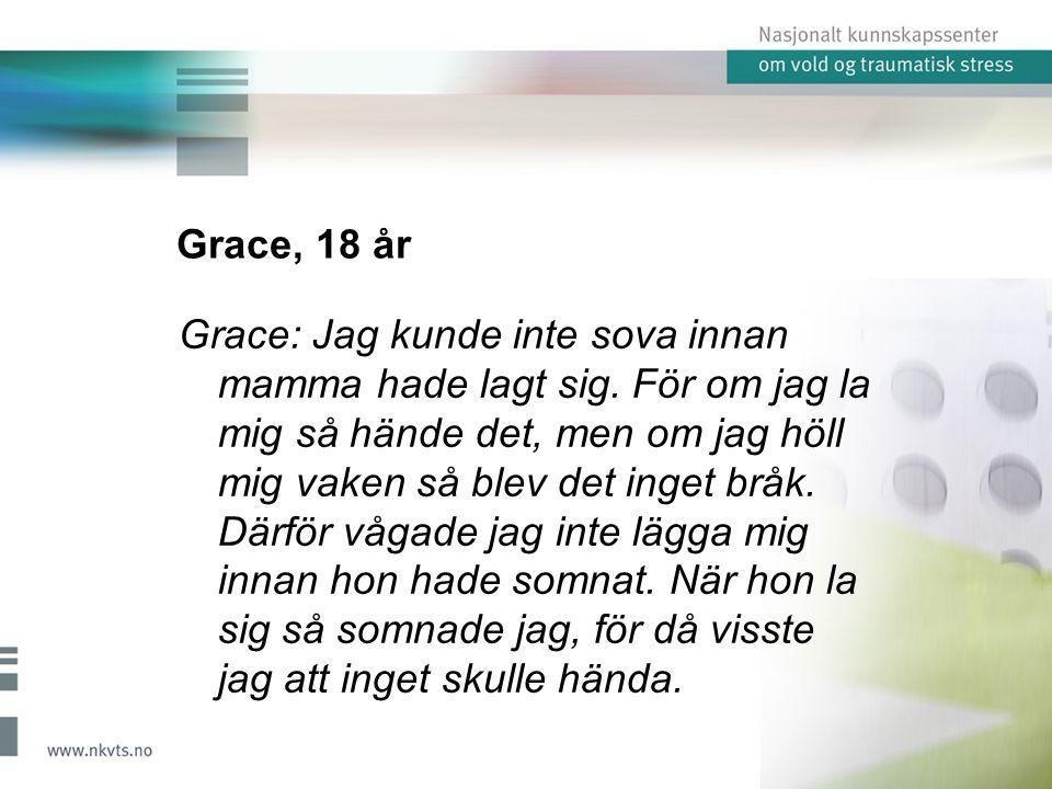 Grace, 18 år Grace: Jag kunde inte sova innan mamma hade lagt sig.