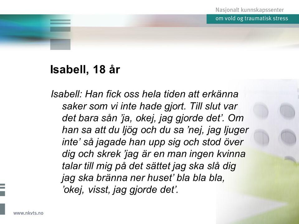 Isabell, 18 år Isabell: Han fick oss hela tiden att erkänna saker som vi inte hade gjort. Till slut var det bara sån 'ja, okej, jag gjorde det'. Om ha