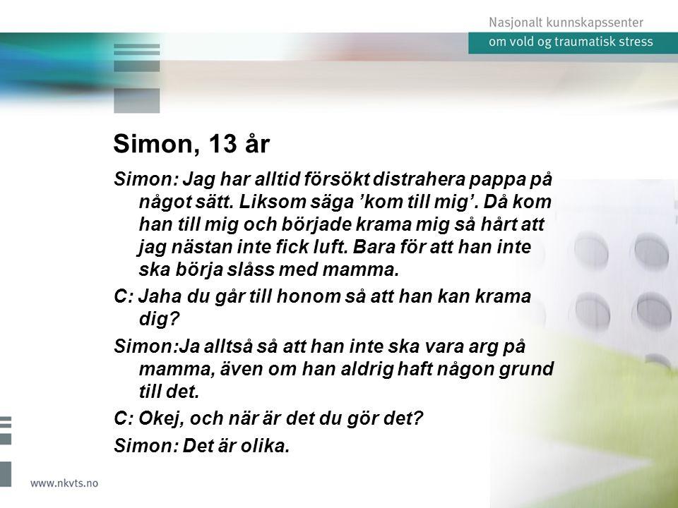 Simon, 13 år Simon: Jag har alltid försökt distrahera pappa på något sätt.