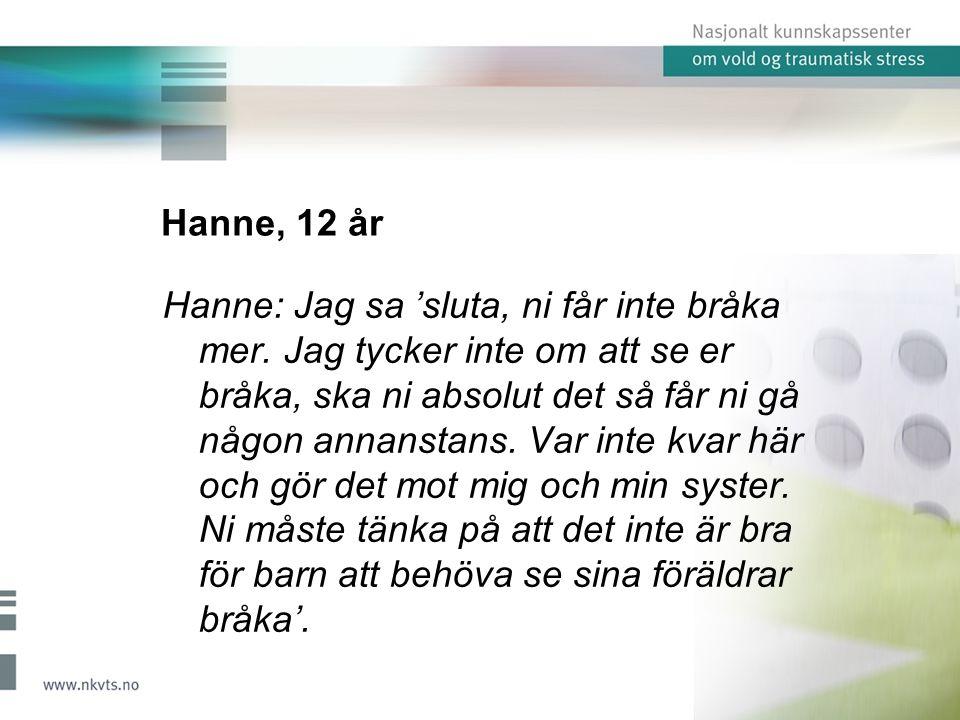 Hanne, 12 år Hanne: Jag sa 'sluta, ni får inte bråka mer.