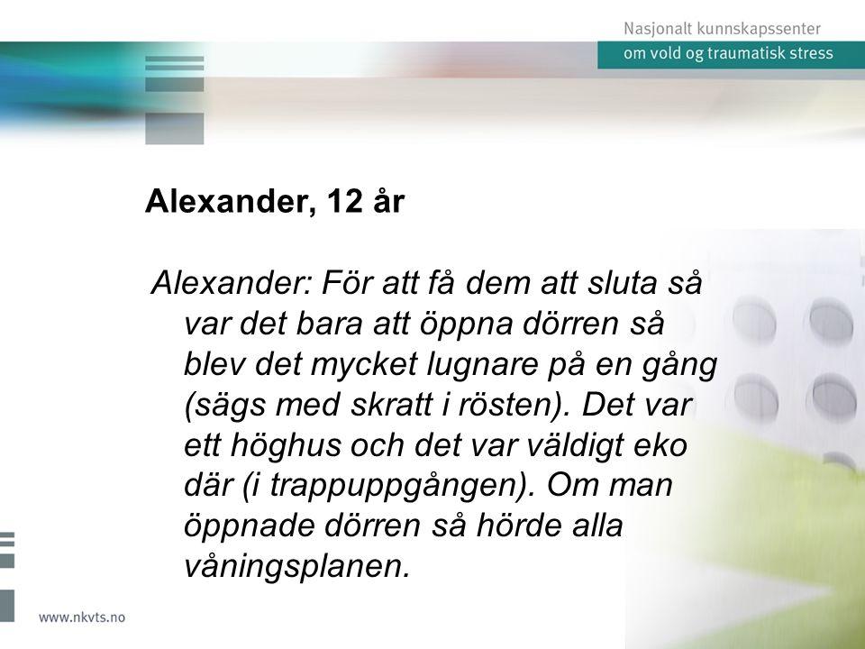 Alexander, 12 år Alexander: För att få dem att sluta så var det bara att öppna dörren så blev det mycket lugnare på en gång (sägs med skratt i rösten).