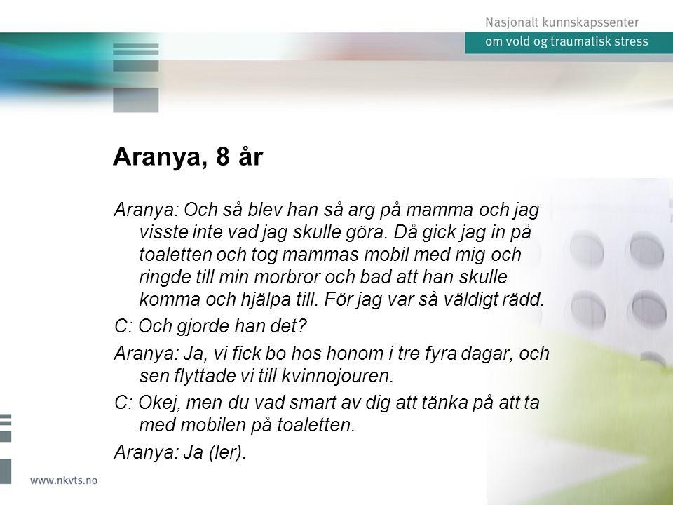 Aranya, 8 år Aranya: Och så blev han så arg på mamma och jag visste inte vad jag skulle göra.