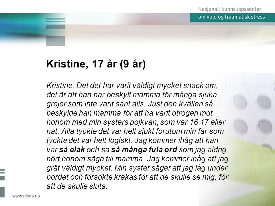 Kristine, 17 år (9 år) Kristine: Det det har varit väldigt mycket snack om, det är att han har beskylt mamma för många sjuka grejer som inte varit sant alls.