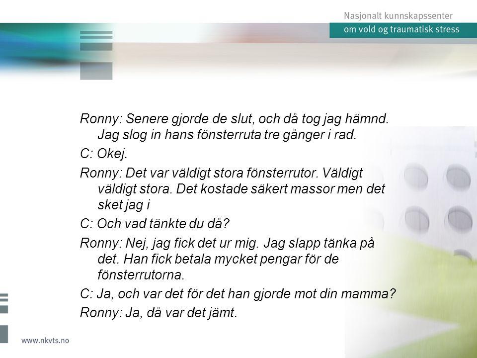 Ronny: Senere gjorde de slut, och då tog jag hämnd.