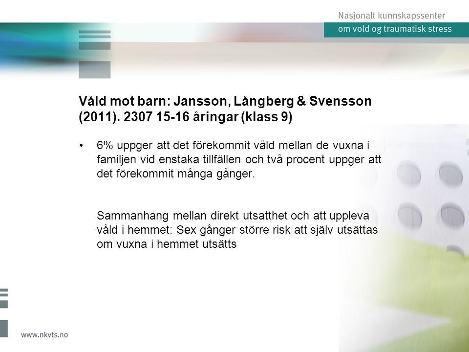 Våld mot barn: Jansson, Långberg & Svensson (2011).