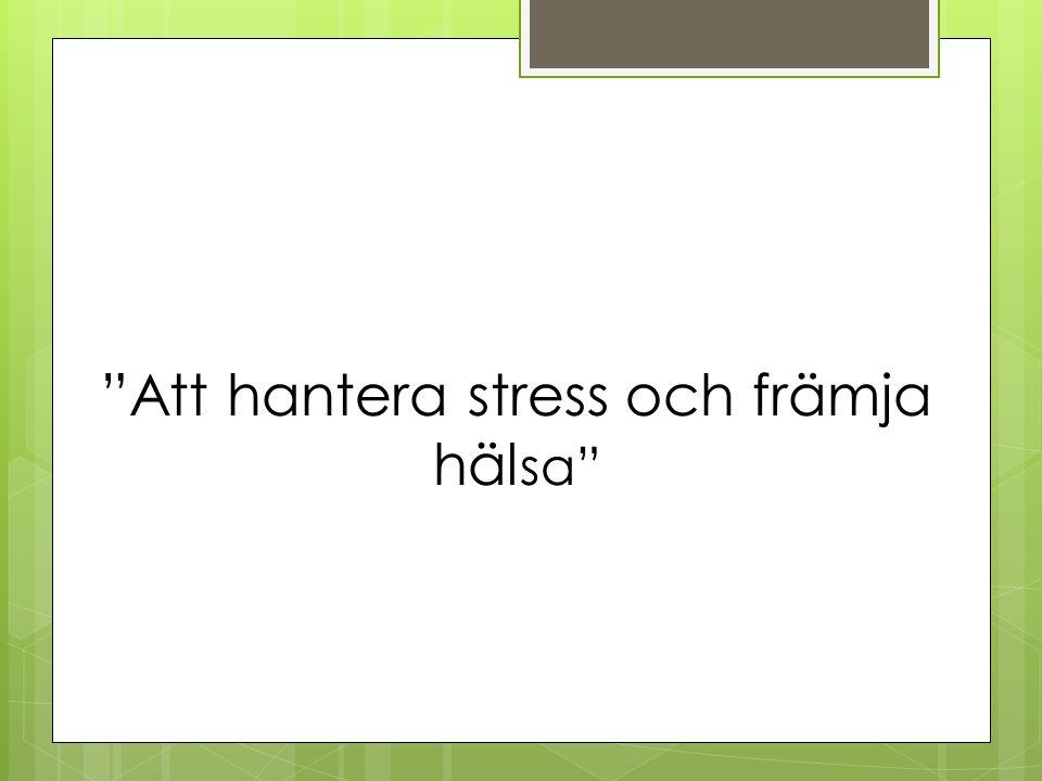 Att hantera stress och främja häl sa