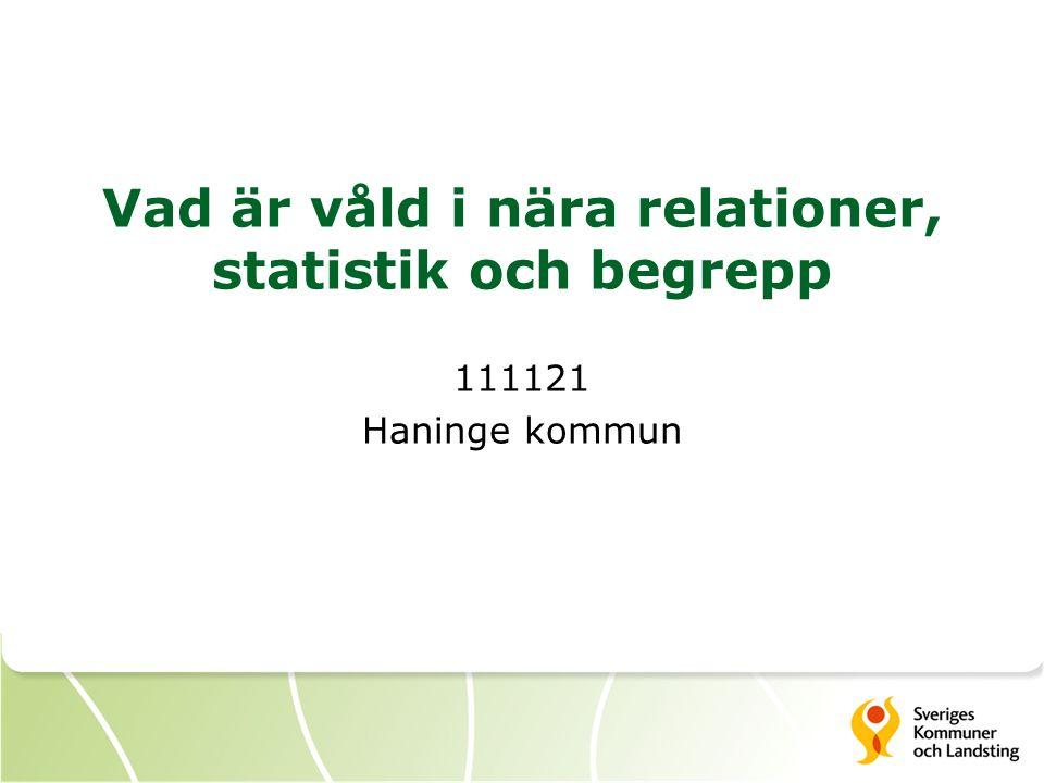 Vad är våld i nära relationer, statistik och begrepp 111121 Haninge kommun