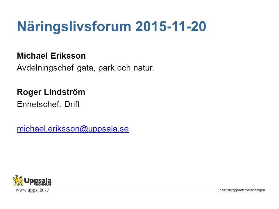 Stadsbyggnadsförvaltningen Näringslivsforum 2015-11-20 Michael Eriksson Avdelningschef gata, park och natur.