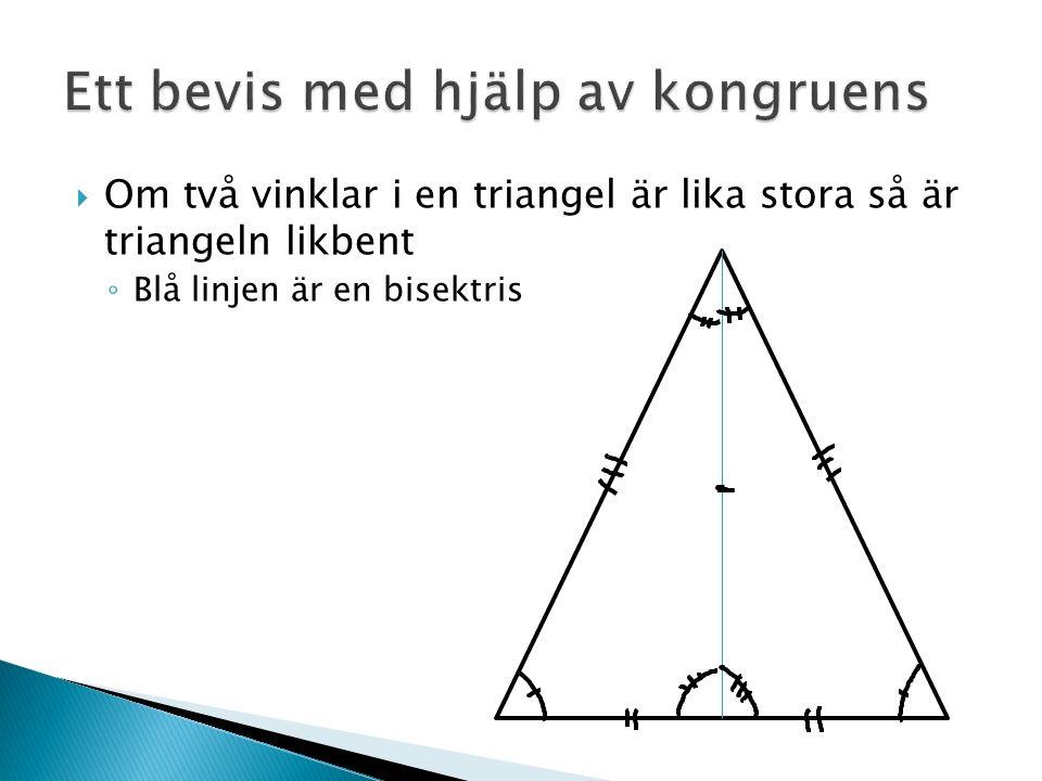  Om två vinklar i en triangel är lika stora så är triangeln likbent ◦ Blå linjen är en bisektris