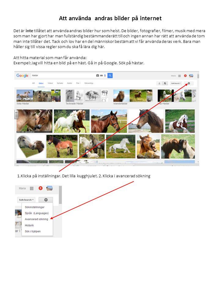 Att använda andras bilder på internet Det är inte tillåtet att använda andras bilder hur som helst. De bilder, fotografier, filmer, musik med mera som