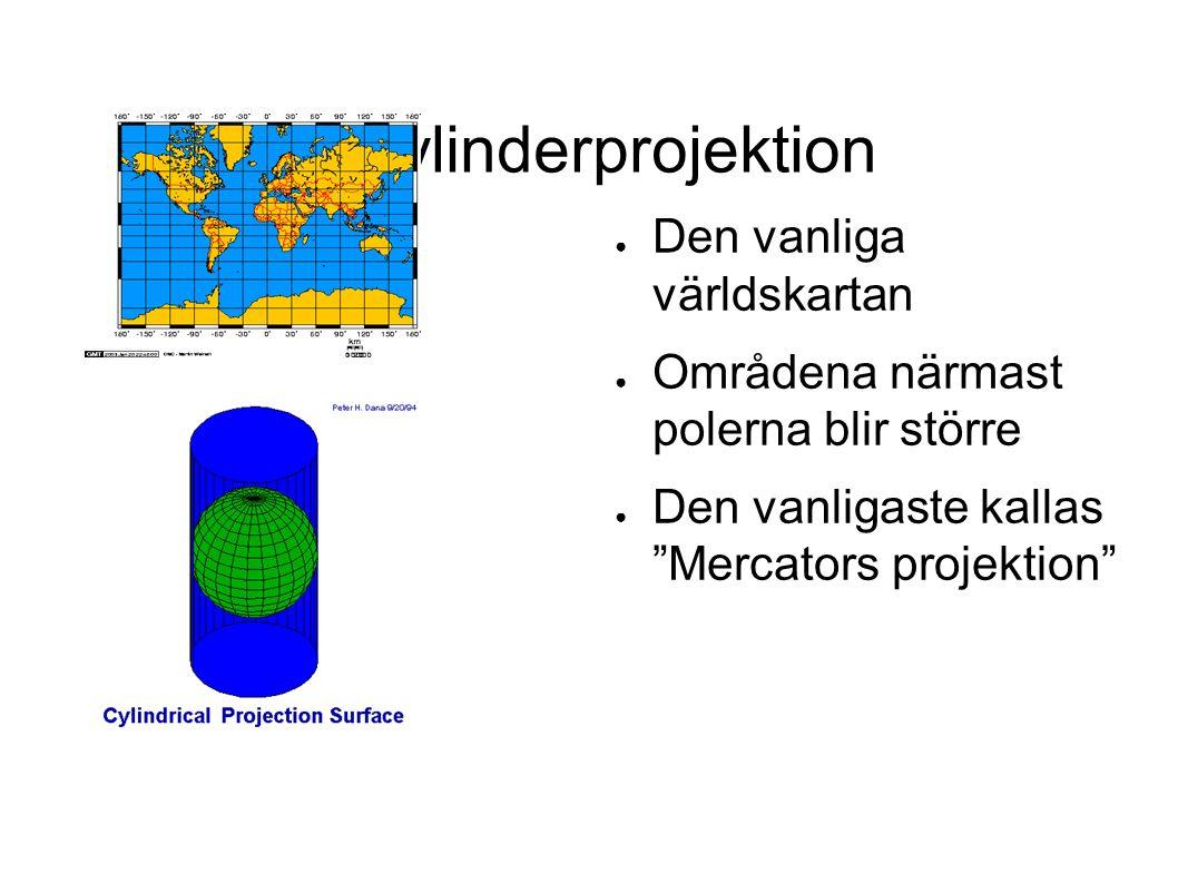 """Cylinderprojektion ● Den vanliga världskartan ● Områdena närmast polerna blir större ● Den vanligaste kallas """"Mercators projektion"""""""