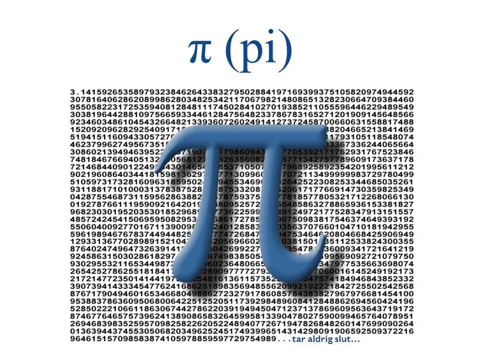 tar aldrig slut… π (pi)