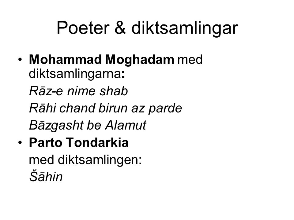 Poeter & diktsamlingar Mohammad Moghadam med diktsamlingarna: Rāz-e nime shab Rāhi chand birun az parde Bāzgasht be Alamut Parto Tondarkia med diktsamlingen: Šāhin